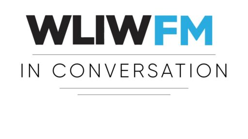 WLIW-FM Announces WLIW-FM In Conversation, A New Public Radio Program Featuring Dynamic Voices From The East End and Beyond