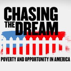 Chasing The Dream: Poverty and Opportunity in America